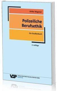 Polizeiliche Berufsethik - Ulrike Wagener |