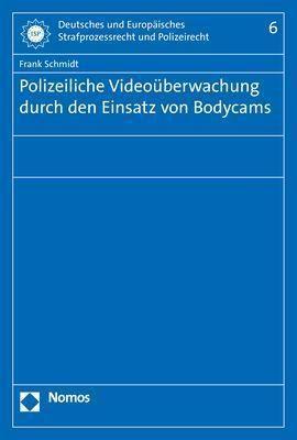 Polizeiliche Videoüberwachung durch den Einsatz von Bodycams, Frank Schmidt