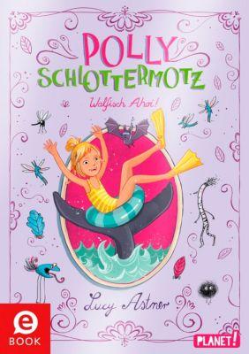 Polly Schlottermotz: Polly Schlottermotz 4: Walfisch Ahoi!, Lucy Astner