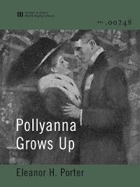 Pollyanna: Pollyanna Grows Up, Eleanor H. Porter