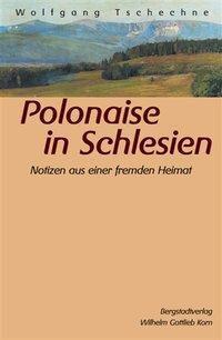 Polonaise in Schlesien - Wolfgang Tschechne  