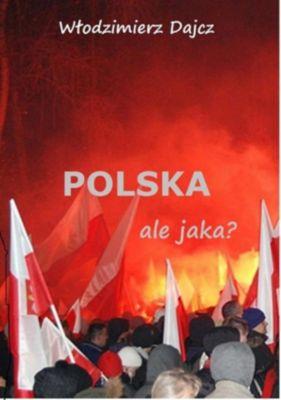 Polska ale jaka?, Włodzimierz Dajcz