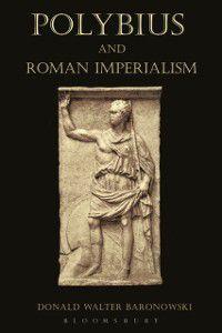 Polybius and Roman Imperialism, Donald Walter Baronowski
