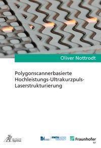 Polygonscannerbasierte Hochleistungs-Ultrakurzpuls-Laserstrukturierung, Oliver Nottrodt