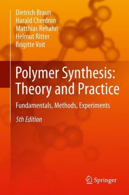 Polymer Synthesis: Theory and Practice, Dietrich Braun, Harald Cherdron, Matthias Rehahn, Helmut Ritter, Brigitte Voit