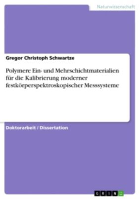 Polymere Ein- und Mehrschichtmaterialien für die Kalibrierung moderner festkörperspektroskopischer Messsysteme, Gregor Christoph Schwartze