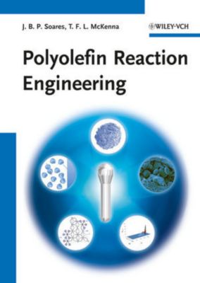 Polyolefin Reaction Engineering, Joao B. P. Soares, Timothy F. L. McKenna