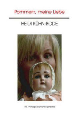 Pommern, meine Liebe, Heidi Kühn-Bode
