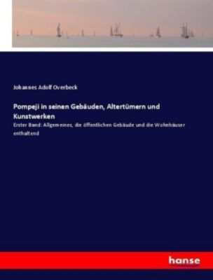 Pompeji in seinen Gebäuden, Altertümern und Kunstwerken - Johannes Adolf Overbeck |
