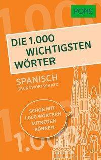 PONS Die 1000 wichtigsten Wörter - Spanisch Grundwortschatz