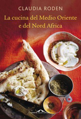 Ponte alle Grazie Il lettore goloso: La cucina del Medio Oriente, Claudia Roden
