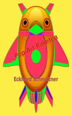 Pop Art Raketen, Eckhard Schmittner