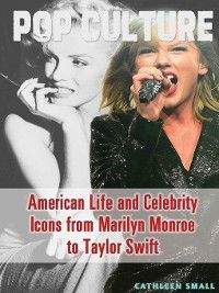 Pop Culture: American Life and Celebrity Icons from Marilyn Monroe to Taylor Swift, Cathleen Small