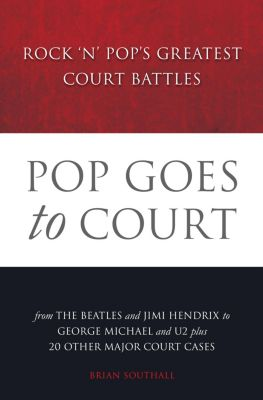 Pop Goes to Court: Rock 'N' Pop's Greatest Court Battles, Brian Southall