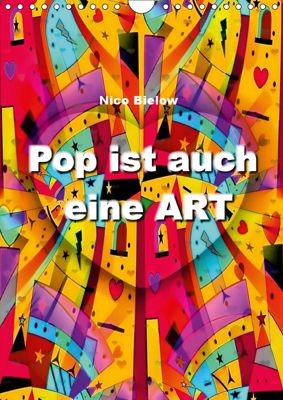Pop ist auch eine ART von Nico Bielow (Wandkalender 2019 DIN A4 hoch), Nico Bielow