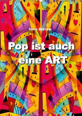Pop ist auch eine ART von Nico Bielow (Wandkalender 2019 DIN A2 hoch), Nico Bielow