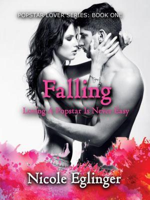 Popstar Lover Series: Falling: Popstar Lover Series Book One, Nicole Eglinger