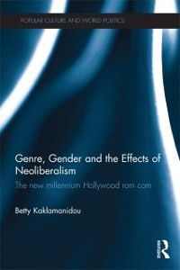 Popular Culture and World Politics: Genre, Gender and the Effects of Neoliberalism, Betty Kaklamanidou