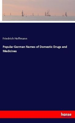 Popular German Names of Domestic Drugs and Medicines, Friedrich Hoffmann