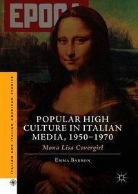 Popular High Culture in Italian Media, 1950-1970, Emma Barron