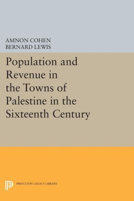 Population and Revenue in the Towns of Palestine in the Sixteenth Century, Bernard Lewis, Amnon Cohen