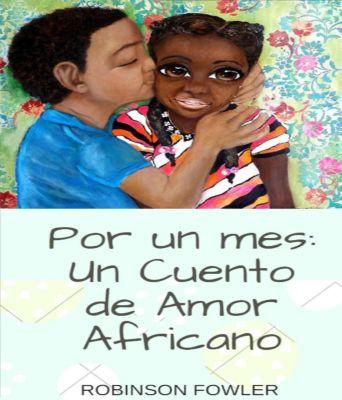 Por un Mes: Un Cuento de Amor Africano, Robinson Fowler