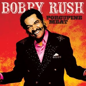 Porcupine Meat, Bobby Rush
