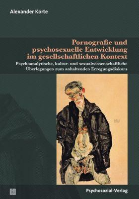 Pornografie und psychosexuelle Entwicklung im gesellschaftlichen Kontext, Alexander Korte