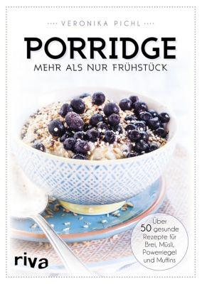 Porridge - mehr als nur Frühstück, Veronika Pichl