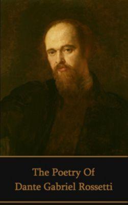 Portable Poetry: The Poetry of Dante Gabriel Rossetti, Dante Gabriel Rossetti
