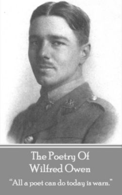 Portable Poetry: The Poetry Of Wilfred Owen, Wilfred Owen