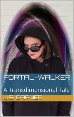 Portal-Walker: A Transdimensional Tale, J.S. Garner