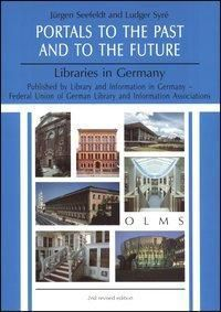 Portals to the Past and to the Future - Librairies in Germany, Jürgen Seefeldt, Ludger Syré