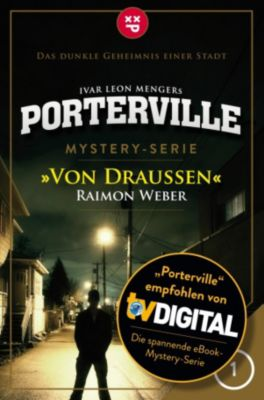 Porterville: Porterville - Folge 01: Von draußen, Raimon Weber, Ivar Leon Menger