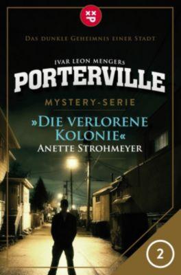 Porterville: Porterville - Folge 02: Die verlorene Kolonie, Anette Strohmeyer, Ivar Leon Menger