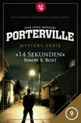 Porterville: Porterville - Folge 09: 14 Sekunden, Simon X. Rost, Ivar Leon Menger