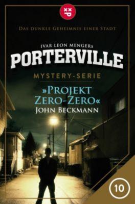 Porterville: Porterville - Folge 10: Projekt Zero-Zero, John Beckmann, Ivar Leon Menger