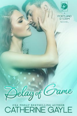 Portland Storm: Delay of Game (Portland Storm, #5), Catherine Gayle