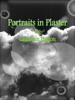Portraits in Plaster, Laurence Hutton