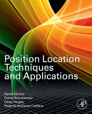 Position Location Techniques and Applications, David Munoz, Cesar Vargas, Frantz Bouchereau Lara, Rogerio Enriquez-Caldera