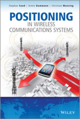 Positioning in Wireless Communications Systems, Armin Dammann, Stephan Sand, Christian Mensing