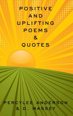 Positive and Uplifting Poems & Quotes, d. Massey, PercyLee Anderson