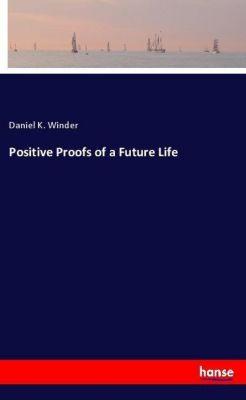 Positive Proofs of a Future Life, Daniel K. Winder