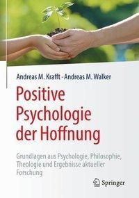 Positive Psychologie der Hoffnung, Andreas M. Krafft, Andreas M. Walker