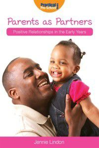 Positive Relationships in the Early Years: Parents as Partners, Jennie Lindon