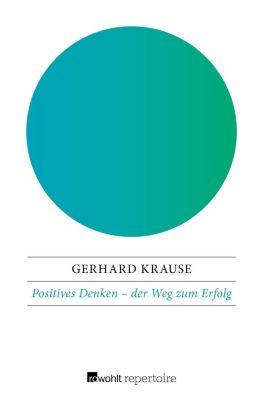 Positives Denken: der Weg zum Erfolg - Gerhard Krause |