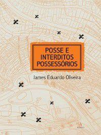 Posse e Interditos Possessórios, James Eduardo Oliveira