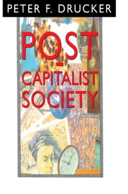 Post-Capitalist Society, Peter F. Drucker
