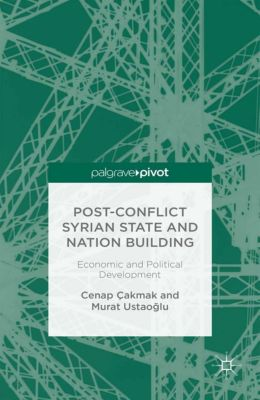 Post-Conflict Syrian State and Nation Building, C. Çakmak, M. Ustaoglu, Murat Ustao?lu