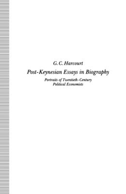 Post-Keynesian Essays in Biography, G C Harcourt